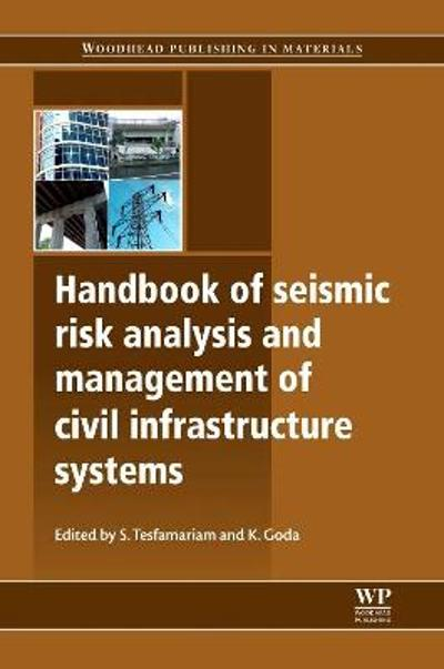 Handbook of Seismic Risk Analysis and Management of Civil Infrastructure Systems - S. Tesfamariam