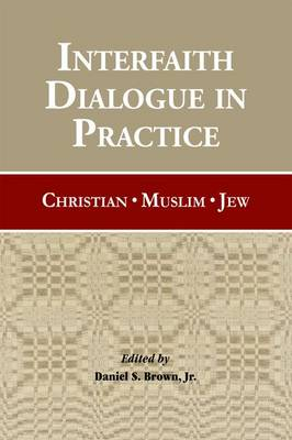 Interfaith Dialogue in Practice - Brown, Daniel S.