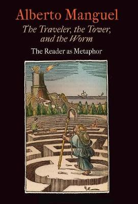 The Traveler, the Tower, and the Worm - Alberto Manguel