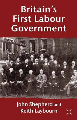 Britain's First Labour Government - John Shepherd