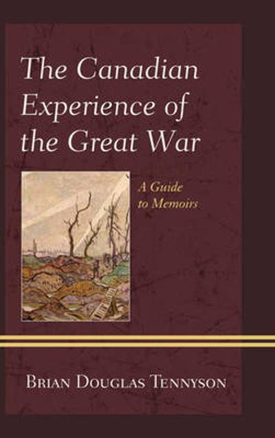 The Canadian Experience of the Great War - Brian Douglas Tennyson