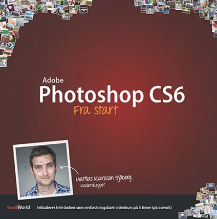 Adobe Photoshop CS6 fra start - Mattias Karlsson Sjöberg