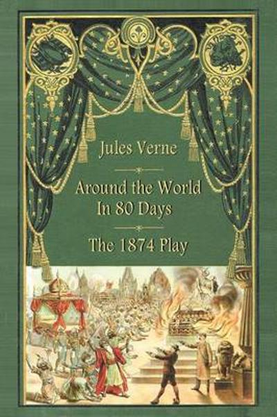 Around the World in 80 Days - The 1874 Play - Jules Verne