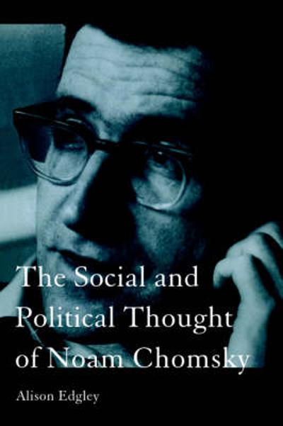 The Social and Political Thought of Noam Chomsky - Alison Edgley