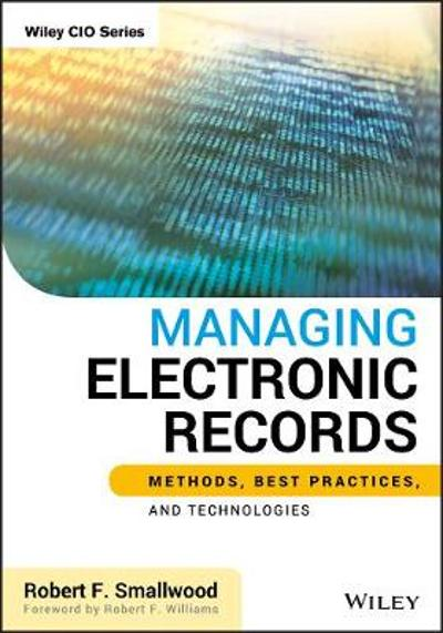 Managing Electronic Records - Robert F. Smallwood