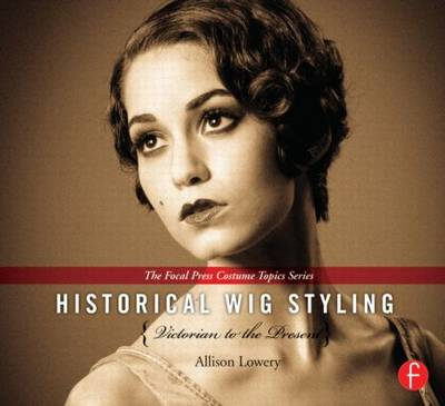 Historical Wig Styling: Victorian to the Present - Allison Lowery