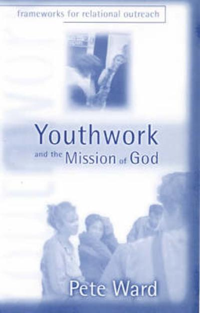 Youthwork and the Mission of God - Pete Ward