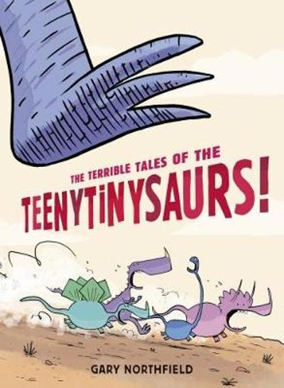 The Terrible Tales of the Teenytinysaurs! - Gary Northfield
