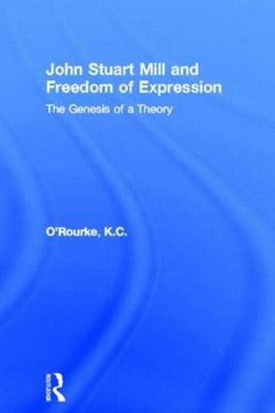 John Stuart Mill and Freedom of Expression - K.C. O'Rourke