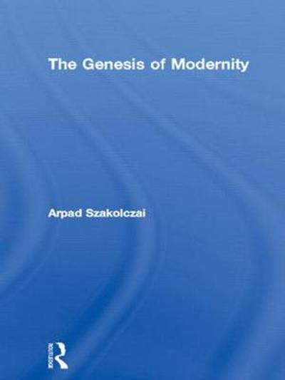 The Genesis of Modernity - Arpad Szakolczai