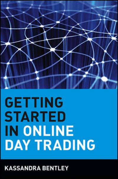 Getting Started in Online Day Trading - Kassandra Bentley