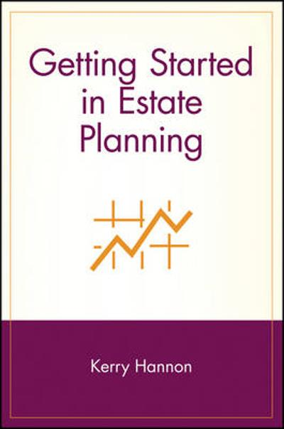 Getting Started in Estate Planning - Kerry E. Hannon