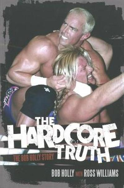 The Hardcore Truth - Bob Holly