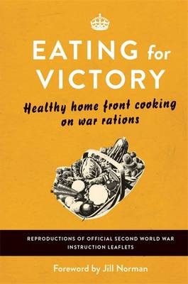 Eating for Victory - Jill Norman