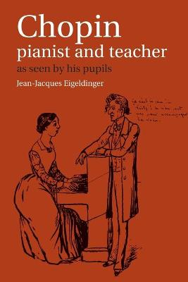 Chopin: Pianist and Teacher - Jean-Jacques Eigeldinger