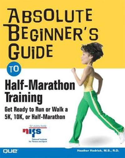 Absolute Beginner's Guide to Half-Marathon Training - Heather Hedrick