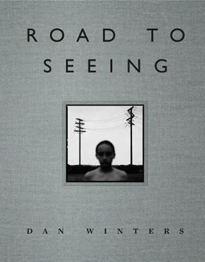 Road to Seeing - Dan Winters