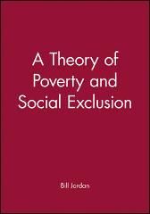 A Theory of Poverty and Social Exclusion - Bill Jordan