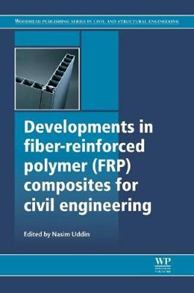 Developments in Fiber-Reinforced Polymer (FRP) Composites for Civil Engineering - Nasim Uddin