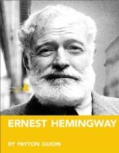 Ernest Hemingway: A Biography - Payton Guion
