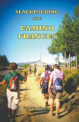 Lightfoot Guide to Slackpacking the Camino Frances - Sylvia Nilsen