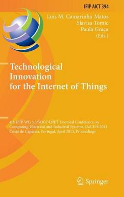 Technological Innovation for the Internet of Things - Luis M. Camarinha-Matos