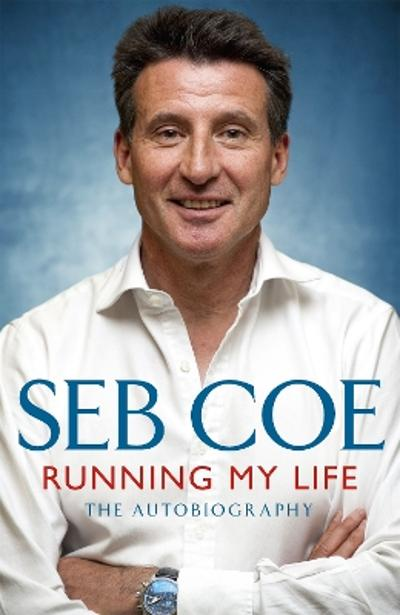 Running My Life - The Autobiography - Seb Coe