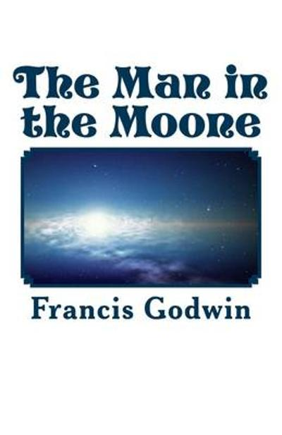 The Man in the Moone - Francis Godwin