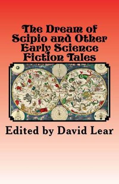 The Dream of Scipio and the Other Early Science Fiction Tales - David Lear