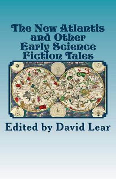 The New Atlantis and Other Early Science Fiction Tales - David Lear