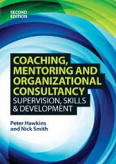 Coaching, Mentoring and Organizational Consultancy: Supervision, Skills and Development - Peter Hawkins Nick Smith