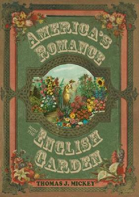 America's Romance with the English Garden - Thomas J. Mickey