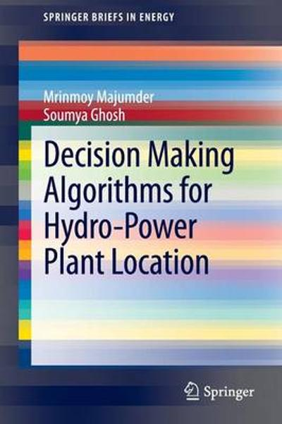 Decision Making Algorithms for Hydro-Power Plant Location - Mrinmoy Majumder