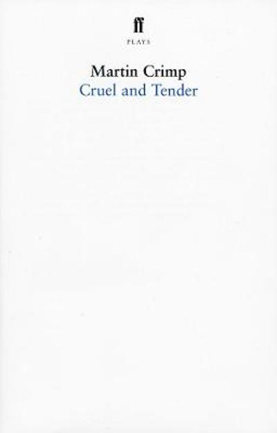 Cruel and Tender - Martin Crimp