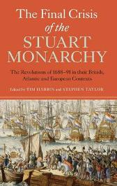 The Final Crisis of the Stuart Monarchy - The Revolutions of 1688-91 in their British, Atlantic and European Contexts - Tim Harris Stephen Taylor