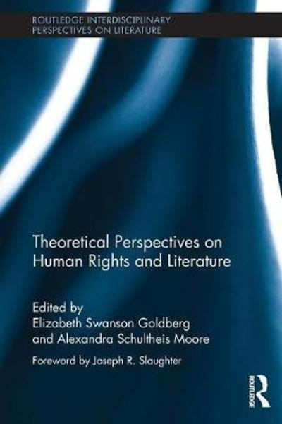 Theoretical Perspectives on Human Rights and Literature - Elizabeth Swanson Goldberg