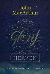 The Glory of Heaven - John MacArthur