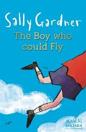 Magical Children: The Boy Who Could Fly - Sally Gardner
