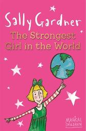 Magical Children: The Strongest Girl In The World - Sally Gardner