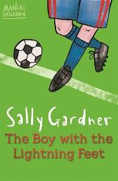 Magical Children: The Boy with the Lightning Feet - Sally Gardner