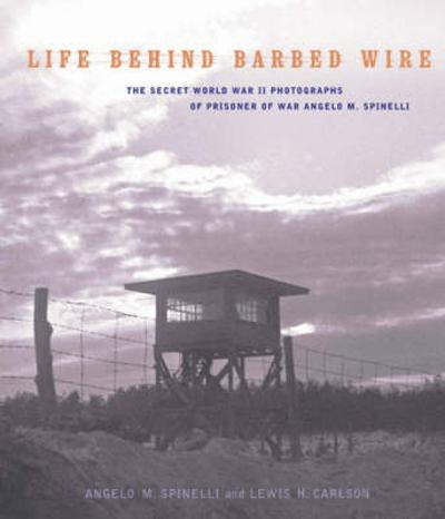 Life Behind Barbed Wire - Angelo M. Spinelli