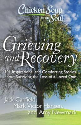 Chicken Soup for the Soul: Grieving and Recovery - Jack Canfield