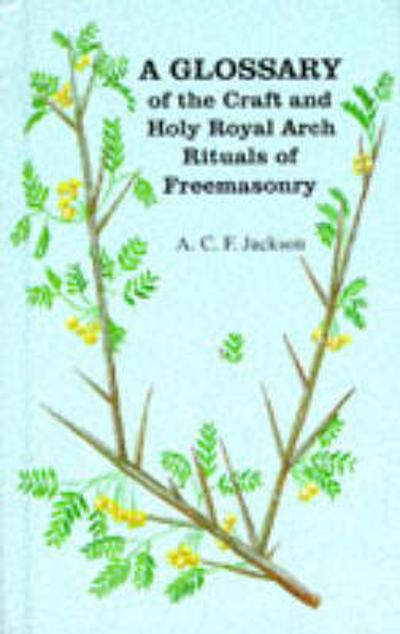 A Glossary of the Craft and Royal Arch Rituals of Freemasonry - A.C.F. Jackson