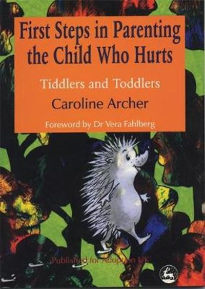 First Steps in Parenting the Child who Hurts - Caroline Archer