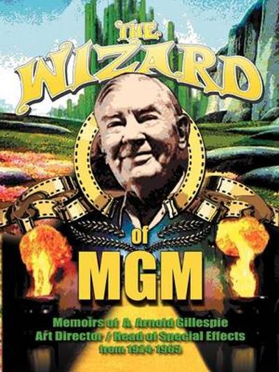 The Wizard of MGM - A Arnold Gillespie