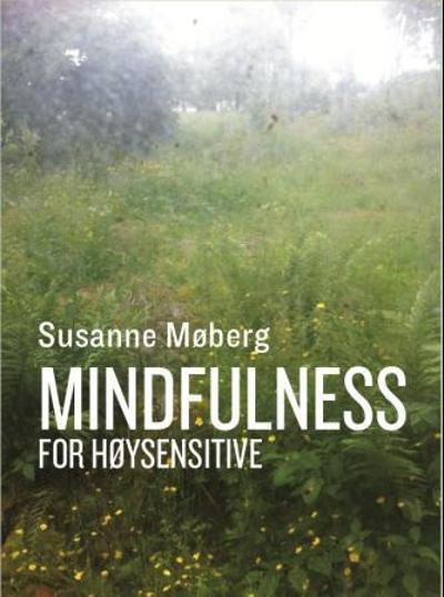 Mindfulness for høysensitive - Susanne Møberg