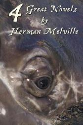 Four Great Novels by Herman Melville, (complete and Unabridged). Including Moby Dick, Typee, A Romance Of The South Seas, Omoo - Herman Melville