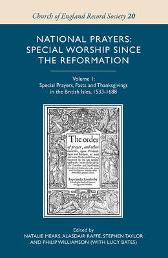 National Prayers - Special Worship since the Reformation - v.1 - Special Prayers, Fasts and Thanksgivings in the British Isles, 1533-1688 - Natalie Mears Alasdair Raffe, Stephen Taylor Philip Williams (with Lucy Bate