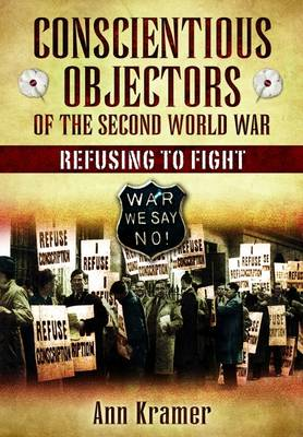 Conscientious Objectors of the Second World War - Ann Kramer