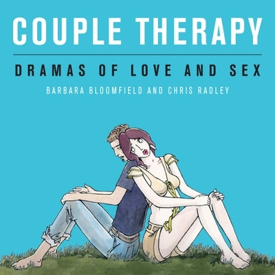 Couple Therapy: Dramas of Love and Sex - Barbara Bloomfield